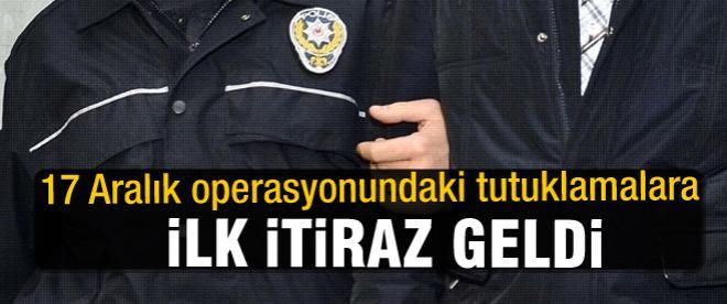 17 Aralık operasyonu tutuklamalarına ilk itiraz!