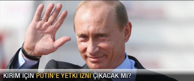Kırım için Putin'e yetki izni çıkacak mı?