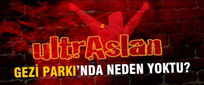 UltrAslan neden Gezi Parkı'nda yoktu?