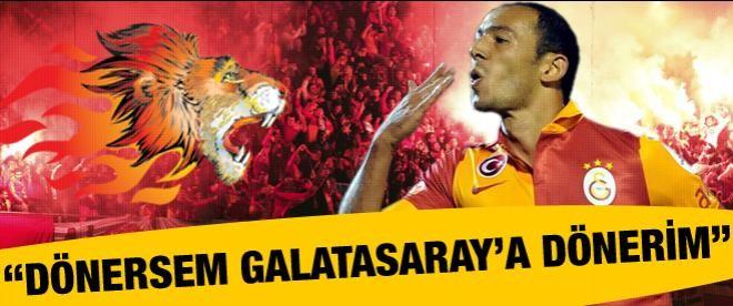 """""""Dönersem, Galatasaray'a dönerim"""""""