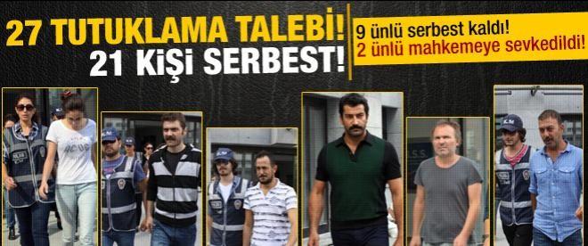 Ünlü operasyonunda 27 tutuklama talebi!