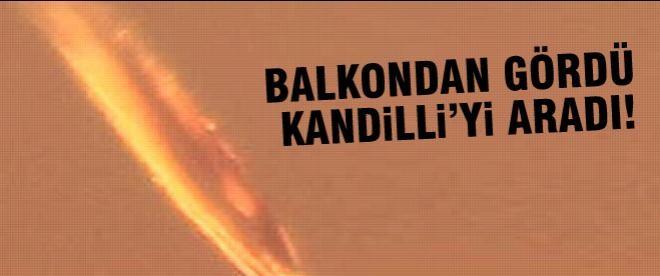 Balkondan gördü Kandilli'yi aradı