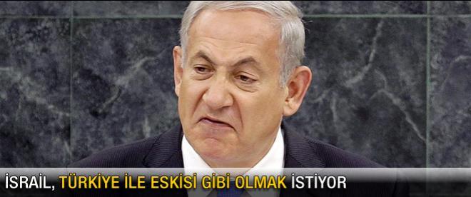 İsrail, Türkiye ile eskisi gibi olmak istiyor