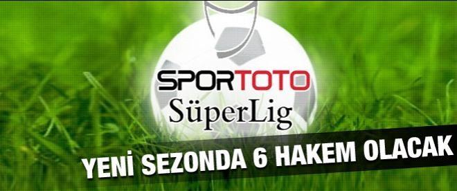Süper Lig yeni sezonda 6 hakemle oynanacak