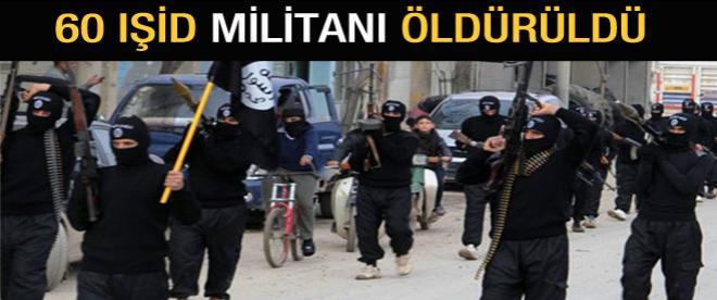 60 IŞİD militanı öldürüldü